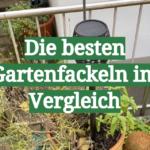 Die besten Gartenfackeln im Vergleich